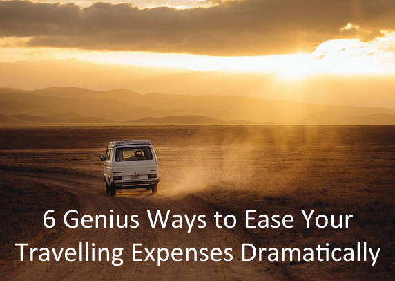 6 Genius Ways to Ease Your Travelling Expenses Dramatically
